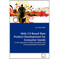 Web 2.0 Based New Product Development for Consumer Goods: A new approach to Open Innovation and Community Based Innovation by Onur Audin VURAL