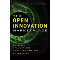The Open Innovation Marketplace: Creating Value in the Challenge Driven Enterprise by Alpheus Binham and Dwayne Spradlin