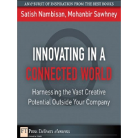 Innovating in a Connected World: Harnessing the Vast Creative Potential Outside Your Company (FT Press Delivers Elements) by Satish Nambisan and Mohanbir Swhney